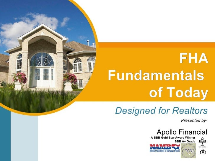 FHA Fundamentals  of Today Designed for Realtors Presented by- Apollo Financial A BBB Gold Star Award Winner BBB A+ Grade