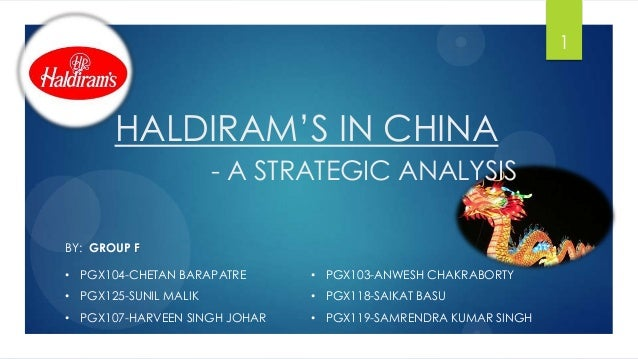 "HALDIRAM""S IN CHINA - A STRATEGIC ANALYSIS BY: GROUP F • PGX104-CHETAN BARAPATRE • PGX125-SUNIL MALIK • PGX107-HARVEEN SIN..."