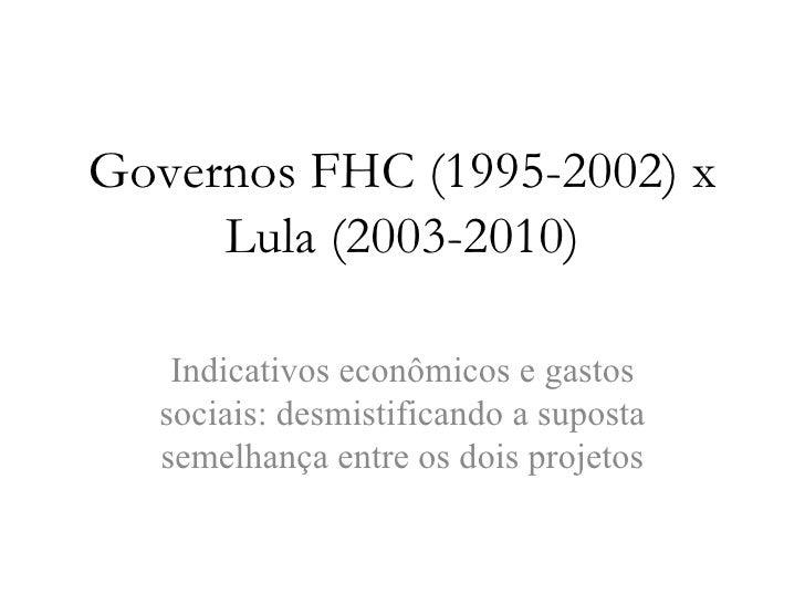 Governos FHC (1995-2002) x Lula (2003-2010) Indicativos econômicos e gastos sociais: desmistificando a suposta semelhança ...
