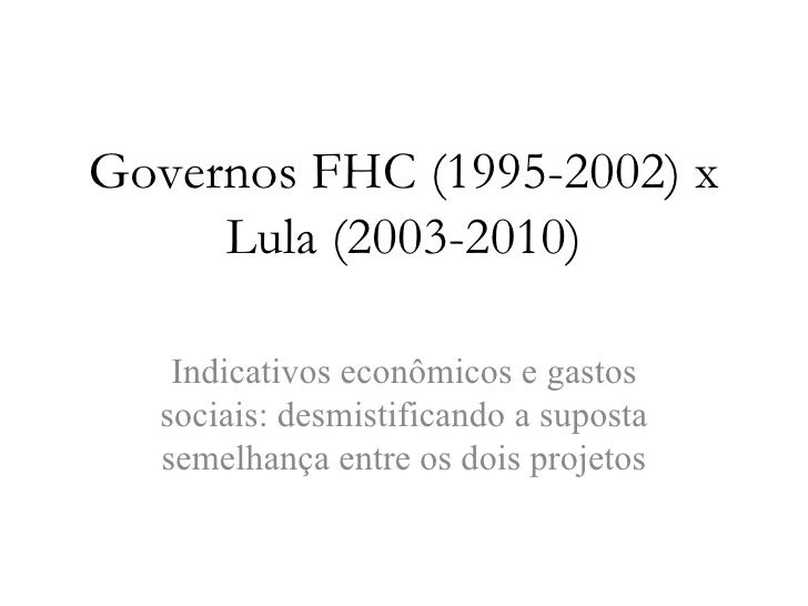 Fhc (1995 2002) x lula (2003-2010)