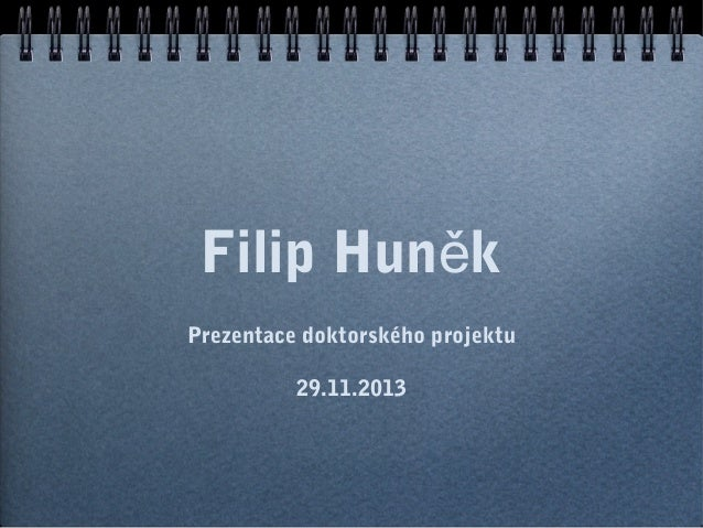 Filip Huněk Prezentace doktorského projektu 29.11.2013