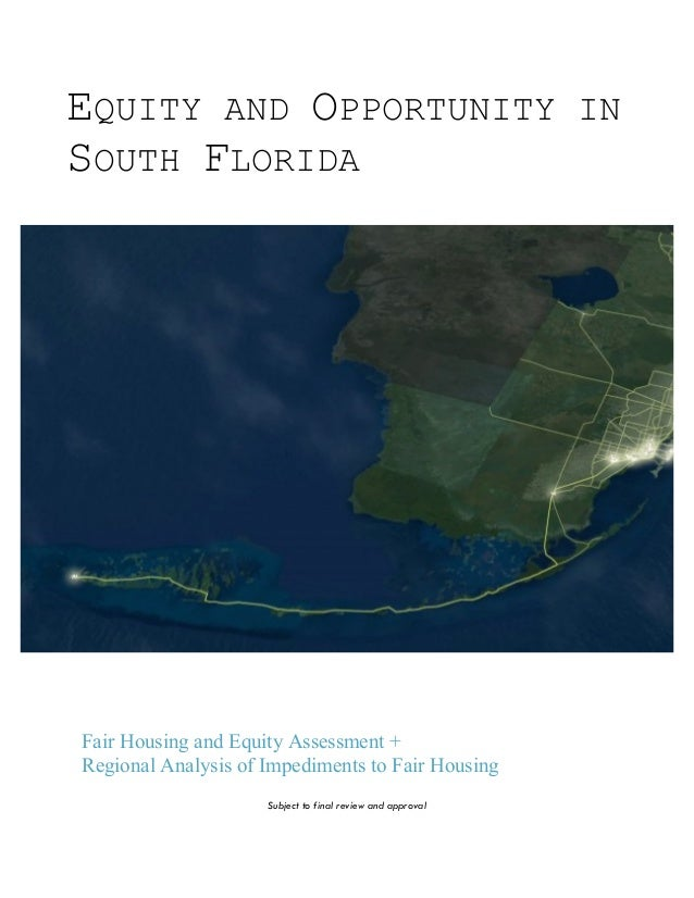 EQUITY AND OPPORTUNITY IN SOUTH FLORIDA Fair Housing and Equity Assessment + Regional Analysis of Impediments to Fair Hous...
