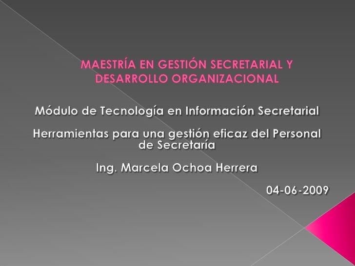 MAESTRÍA EN GESTIÓN SECRETARIAL Y DESARROLLO ORGANIZACIONAL<br />Módulo de Tecnología en Información Secretarial <br />Her...