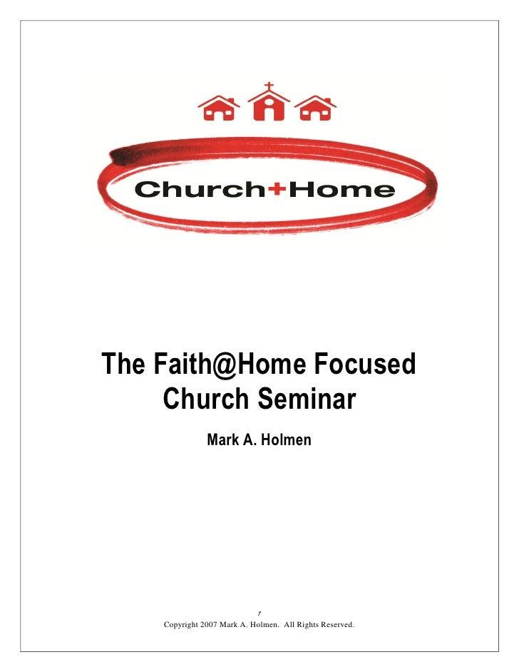 The Faith@Home Focused     Church Seminar               Mark A. Holmen                             1    Copyright 2007 Mar...