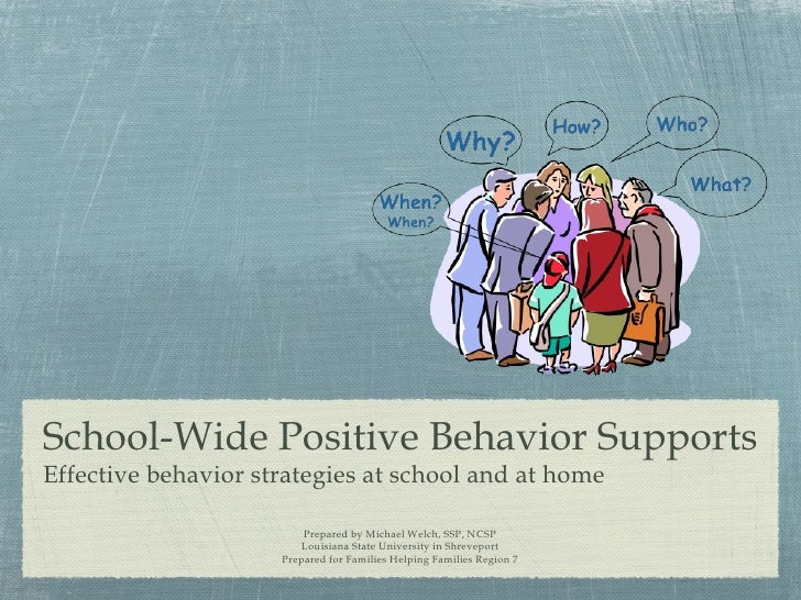 School-Wide Positive Behavior Supports Prepared by Michael Welch, SSP, NCSP Louisiana State University in Shreveport Prepa...