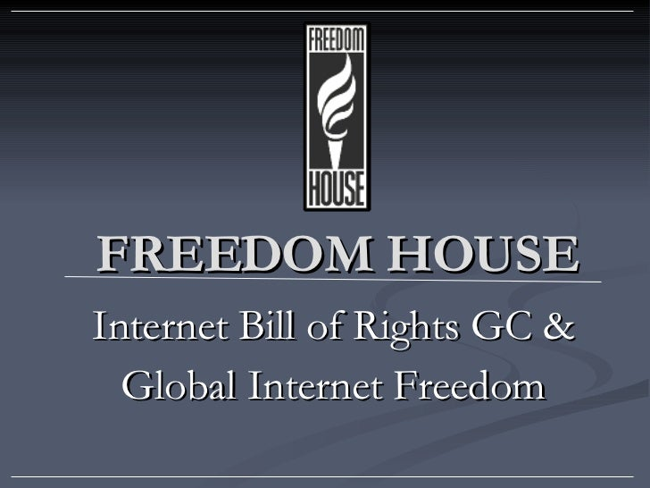 FREEDOM HOUSE Internet Bill of Rights GC & Global Internet Freedom