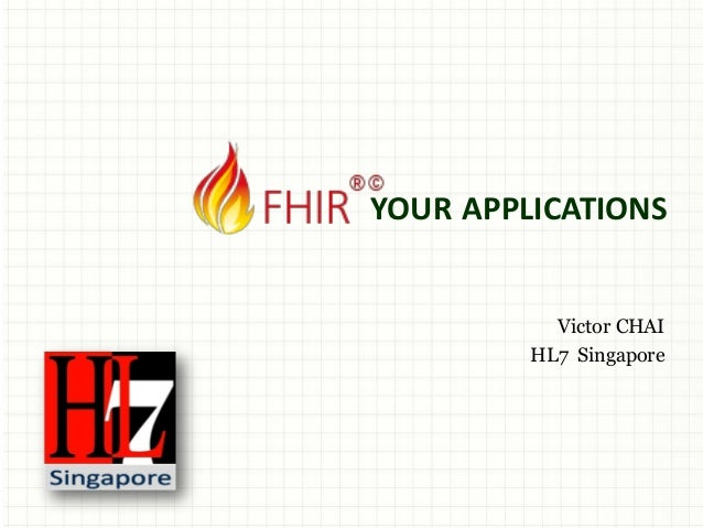 YOUR APPLICATIONS Victor CHAI HL7 Singapore