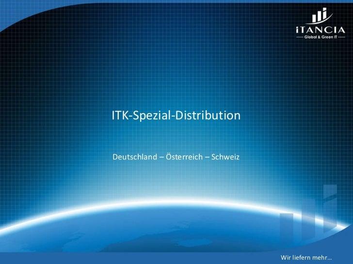 ITK-Spezial-Distribution Deutschland – Österreich – Schweiz Wir liefern mehr…