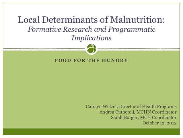 Local Determinants of Malnutrition:  Formative Research and Programmatic              Implications         FOOD FOR THE HU...