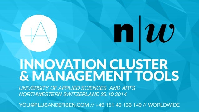 INNOVATION CLUSTER & MANAGEMENT TOOLS UNIVERSITY OF APPLIED SCIENCES AND ARTS  NORTHWESTERN SWITZERLAND 25.10.2014  YOU...