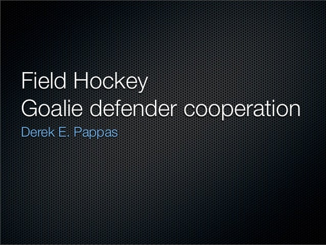 Field HockeyGoalie defender cooperationDerek E. Pappas