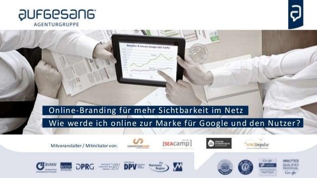 Online-Branding für mehr Sichtbarkeit im Netz Wie werde ich online zur Marke für Google und den Nutzer? Mitveranstalter / ...
