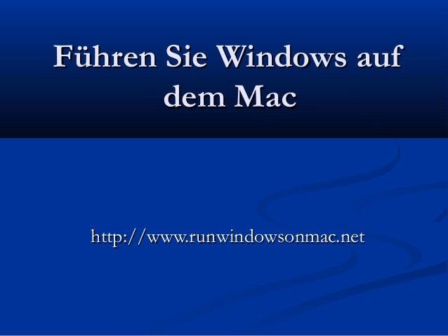 Führen Sie Windows aufFühren Sie Windows auf dem Macdem Mac http://www.runwindowsonmac.nethttp://www.runwindowsonmac.net