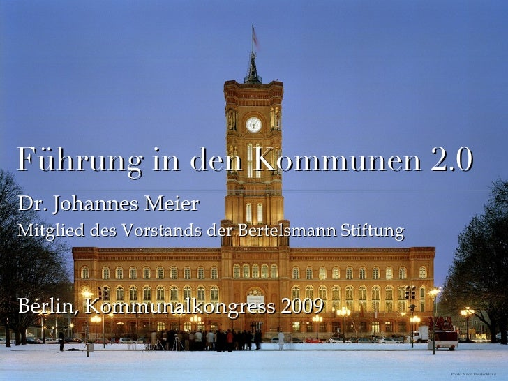 Führung in den Kommunen 2.0 <ul><li>Dr. Johannes Meier </li></ul><ul><li>Mitglied des Vorstands der Bertelsmann Stiftung <...