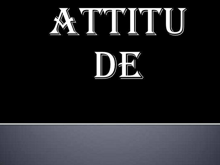 Attitude<br />Attitude<br />