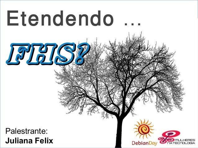 Entendendo FHS - Palestra Debian Day 2013