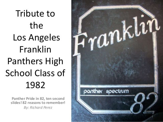 Tribute to the Los Angeles Franklin Panthers High School Class of 1982 Panther Pride in 82, ten second slides! 82 reasons ...