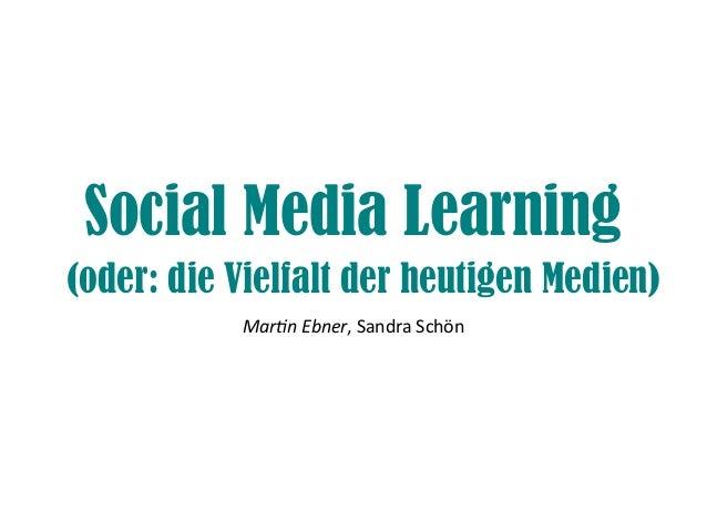 Social Media Learning(oder: die Vielfalt der heutigen Medien)           Martin Ebner, Sandra Schön