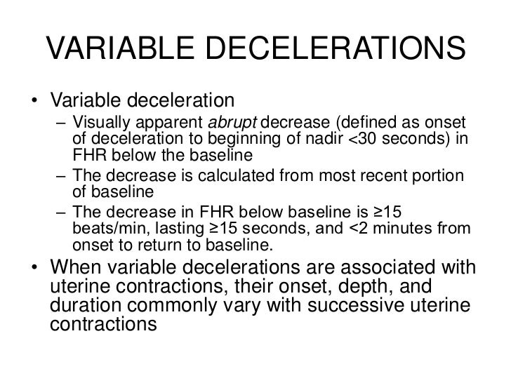decelerations defined 2008 nichd three-tier fetal heart rate interpretation system  • late or variable decelerations: absent  • gradual defined as from onset of deceleration.