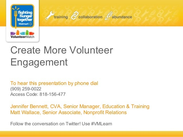 Create More VolunteerEngagementTo hear this presentation by phone dial(909) 259-0022Access Code: 818-156-477Jennifer Benne...