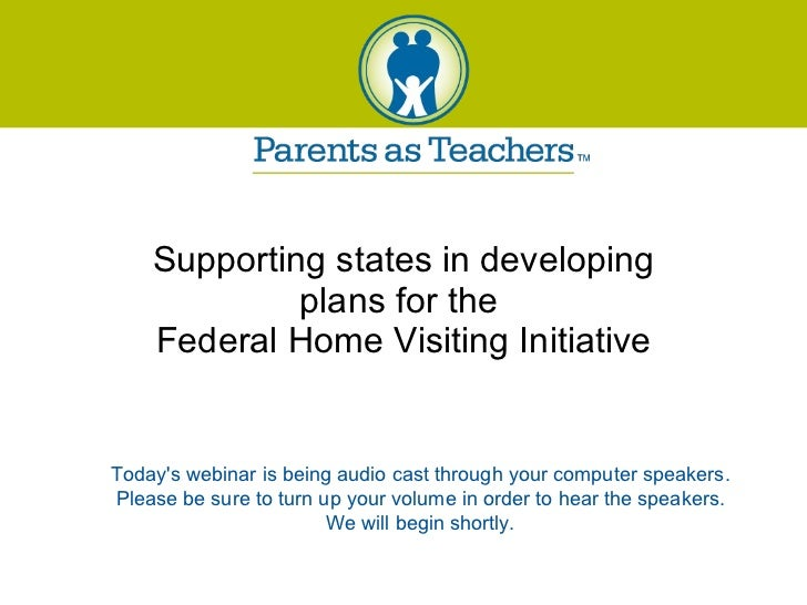 Supporting states in developing plans for the  Federal Home Visiting Initiative Today's webinar is being audio cast throug...