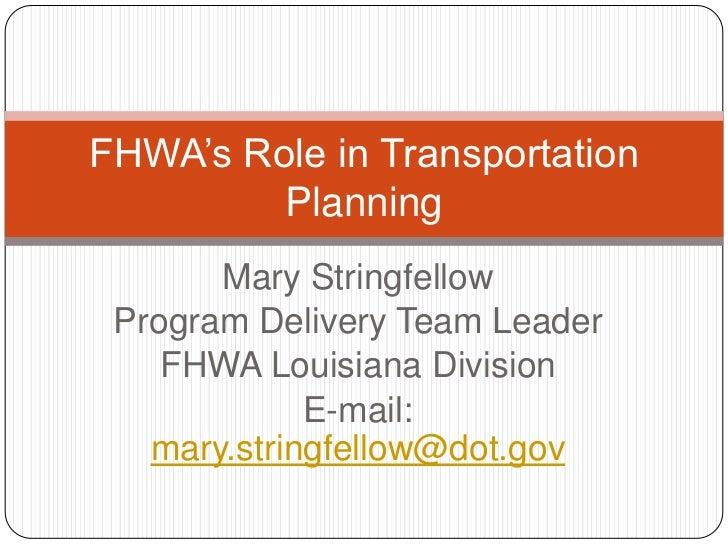 Mary Stringfellow<br />Program Delivery Team Leader<br />FHWA Louisiana Division<br />E-mail:  mary.stringfellow@dot.gov<b...