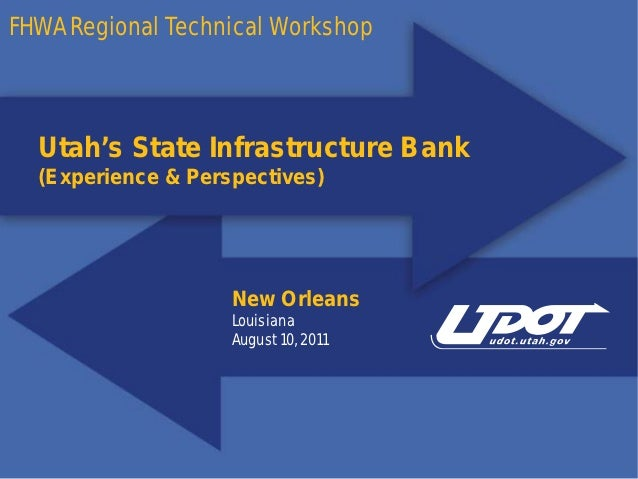 FHWA Regional Technical Workshop  Utah's State Infrastructure Bank  (Experience & Perspectives)                    New Orl...