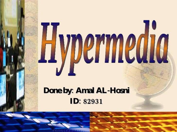 Done by: Amal AL-Hosni ID: 82931 Hypermedia