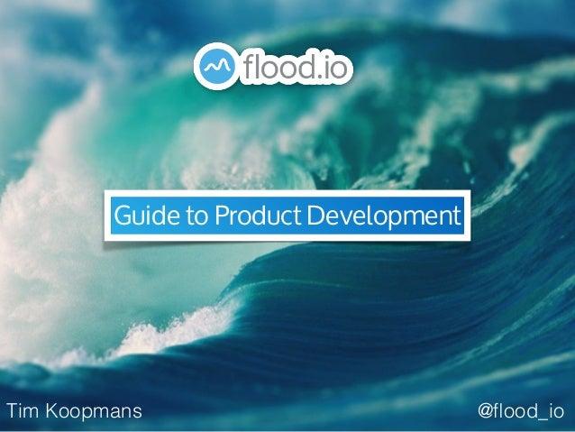 Guide to Product Development @flood_ioTim Koopmans