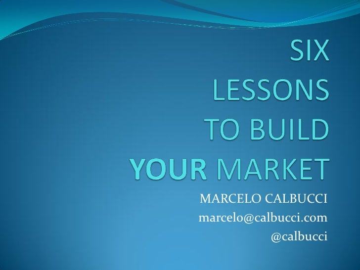 Six Lessons to build YOUR Market