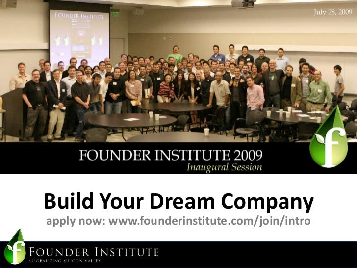 Build Your Dream Company<br />apply now: www.founderinstitute.com/join/intro<br />