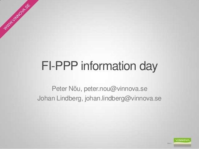 FI-PPP information day Peter Nõu, peter.nou@vinnova.se Johan Lindberg, johan.lindberg@vinnova.se Bild 1