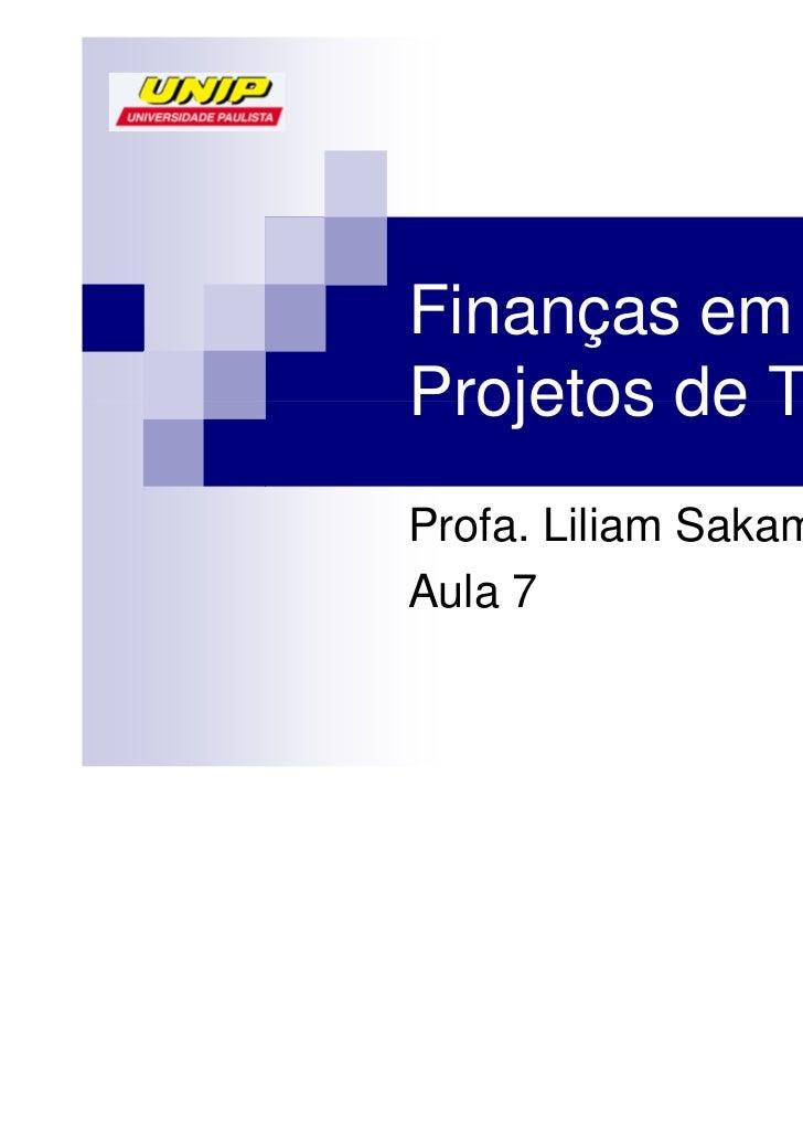 Finanças emProjetos de TIProfa. Liliam SakamotoAula 7