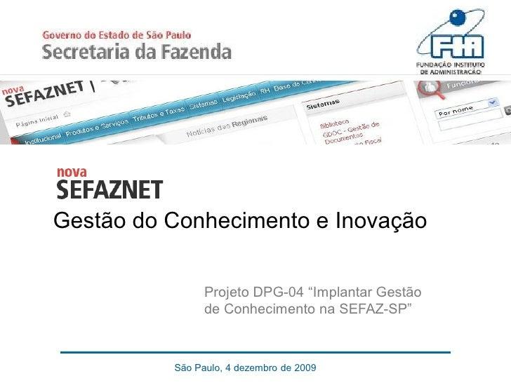"""Projeto DPG-04 """"Implantar Gestão de Conhecimento na SEFAZ - SP"""
