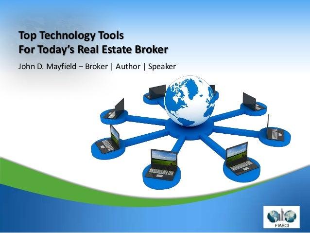 1Top Technology ToolsFor Today's Real Estate BrokerJohn D. Mayfield – Broker   Author   Speaker