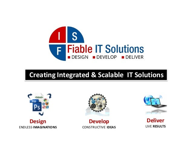 Creating Integrated & Scalable IT Solutions Design ENDLESS IMAGINATIONS Develop CONSTRUCTIVE IDEAS Deliver LIVE RESULTS