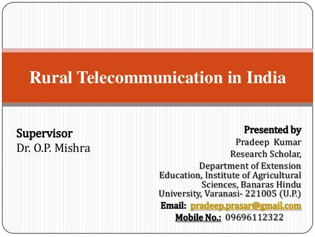 Rural Telecommunication in India Supervisor Dr. O.P. Mishra  Presented by Pradeep Kumar Research Scholar, Department of Ex...