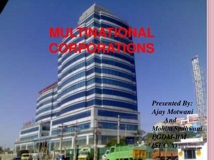 MULTINATIONALCORPORATIONS            Presented By:            Ajay Motwani                And            Mohita Sadhwani  ...