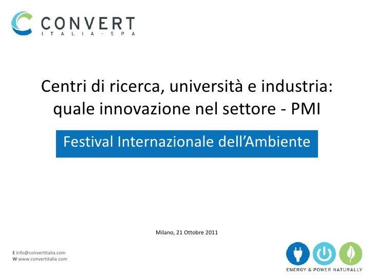 Centri di ricerca, università e industria:             quale innovazione nel settore - PMI                      Festival I...