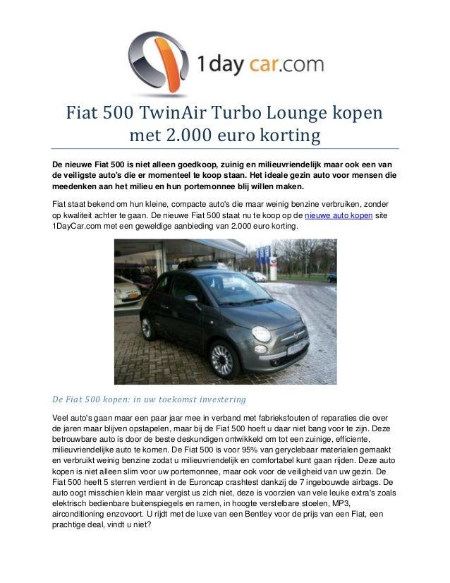 Fiat 500 TwinAir Turbo Lounge kopen           met 2.000 euro kortingDe nieuwe Fiat 500 is niet alleen goedkoop, zuinig en ...
