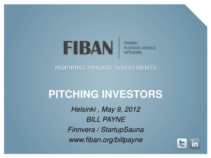 PITCHING INVESTORS   Helsinki , May 9, 2012        BILL PAYNE  Finnvera / StartupSauna  www.fiban.org/billpayne