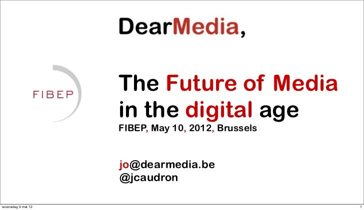 The Future of Media                    in the digital age                    FIBEP, May 10, 2012, Brussels                ...