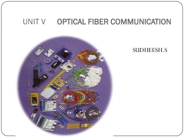 UNIT V OPTICAL FIBER COMMUNICATION SUDHEESH.S
