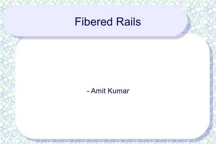 Fibered Rails  - Amit Kumar