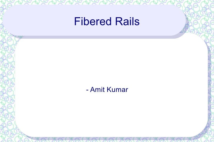 Fibered rails
