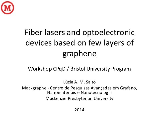 Fiber lasers and optoelectronic devices based on few layers of graphene Workshop CPqD / Bristol University Program Lúcia A...