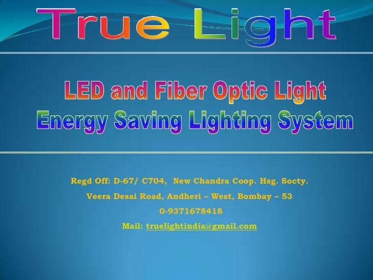 True Light<br />LED and Fiber Optic Light<br />Energy Saving Lighting System<br />Regd Off: D-67/ C704,  New Chandra Coop....