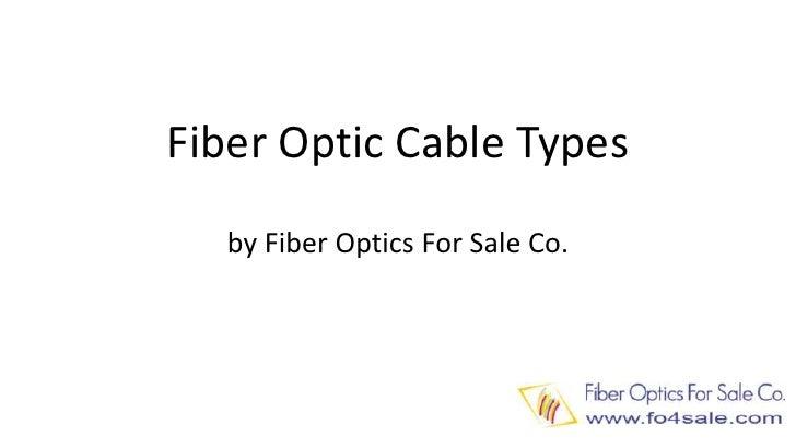 Fiber Optic Cable Typesby Fiber Optics For Sale Co.<br />