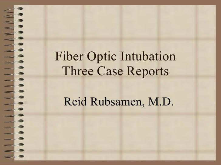 Fiber Optic Intubation Three Case Reports Reid Rubsamen, M.D.