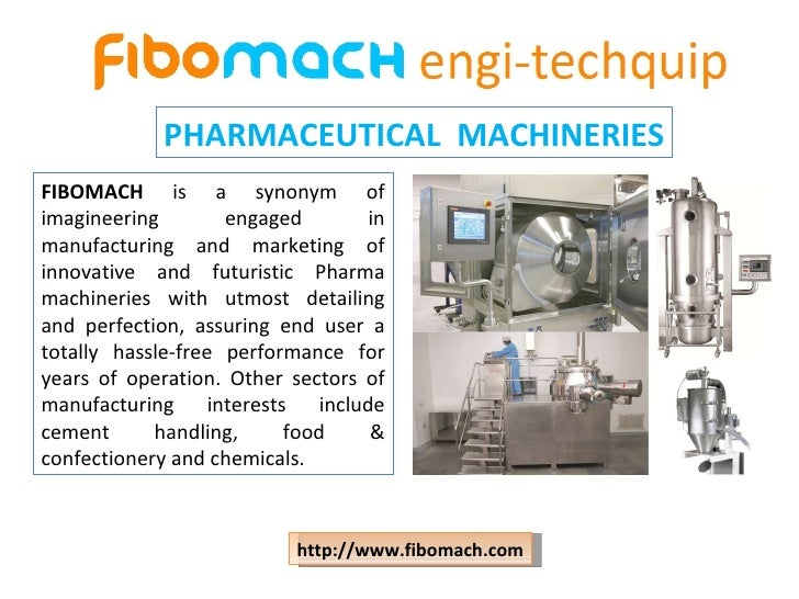 PHARMACEUTICAL  MACHINERIES FIBOMACH  is a synonym of imagineering engaged in manufacturing and marketing of innovative an...
